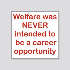 "WELFARE WAS NEVER INTENDED  Square Sticker 3"" x 3"""