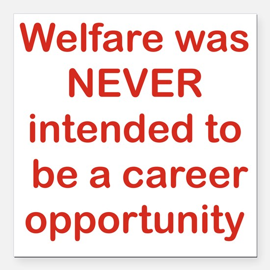 "WELFARE WAS NEVER INTEND Square Car Magnet 3"" x 3"""