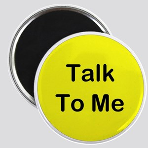 Talk To Me Magnet