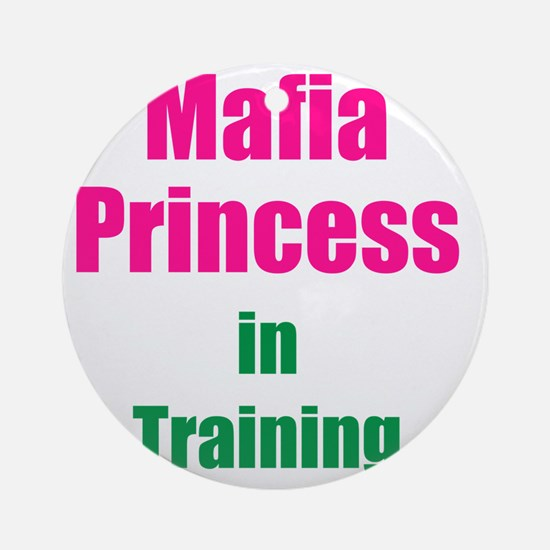 Mafia princess in training new Round Ornament