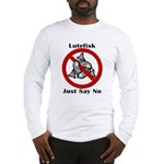 Just Say No Long Sleeve T-Shirt