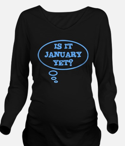 Is it January yet? Long Sleeve Maternity T-Shirt