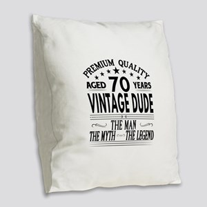 VINTAGE DUDE AGED 70 YEARS Burlap Throw Pillow
