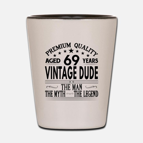 VINTAGE DUDE AGED 69 YEARS Shot Glass