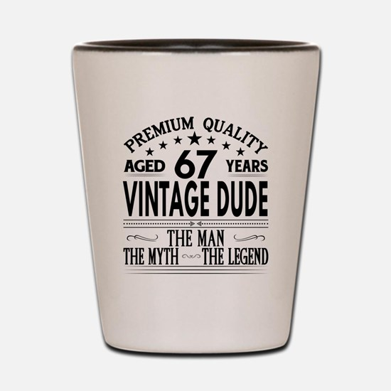 VINTAGE DUDE AGED 67 YEARS Shot Glass