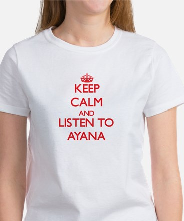 Keep Calm and listen to Ayana T-Shirt