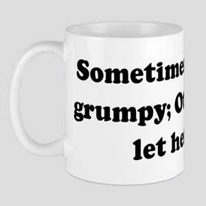 Sometimes I wake up grumpy; O Mug