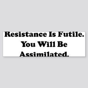 Resistance Is Futile. You Wil Bumper Sticker