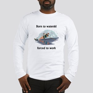 Born To Waterski Forced To Work Long Sleeve T-Shir