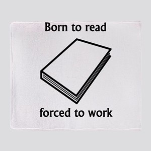 Born To Read Forced To Work Throw Blanket