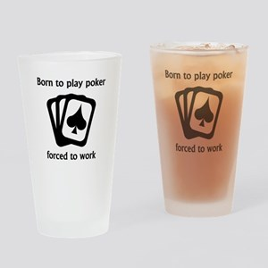 Born To Play Poker Forced To Work Drinking Glass