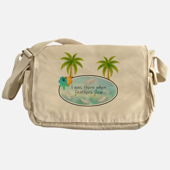 I was there when feathers flew Messenger Bag