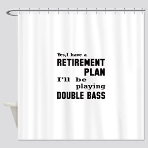 Yes, I have a Retirement plan I'll Shower Curtain