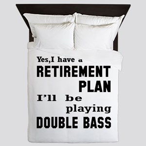 Yes, I have a Retirement plan I'll be Queen Duvet