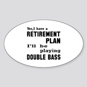 Yes, I have a Retirement plan I'll Sticker (Oval)