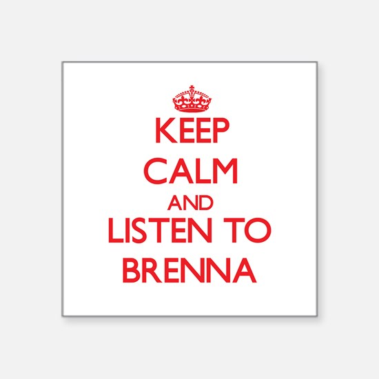 Keep Calm and listen to Brenna Sticker