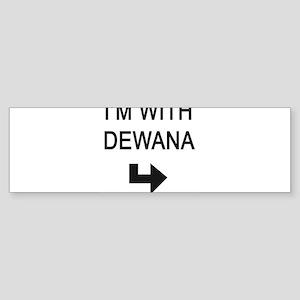 I'M WITH DEWANA Bumper Sticker