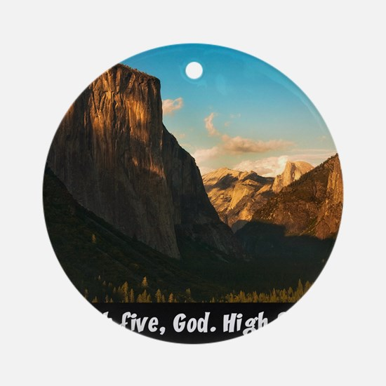 Yosemite_1327_HIGHFIVEGOD_16x20 png Round Ornament
