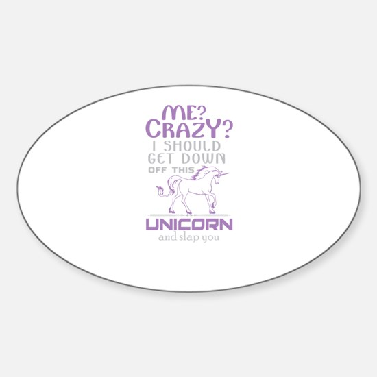 I Should Get Down Off This Unicorn Decal