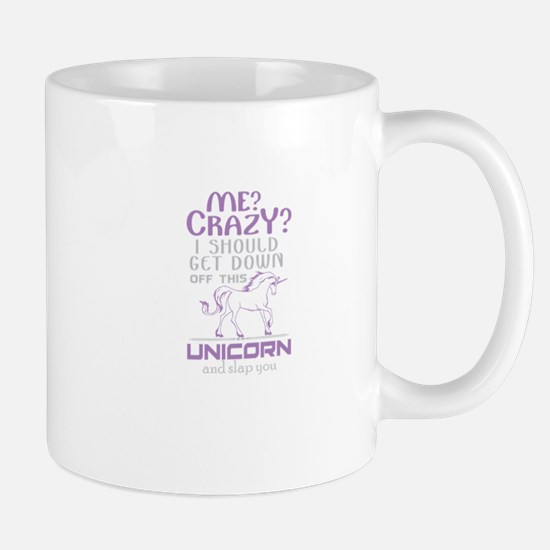 I Should Get Down Off This Unicorn Mugs