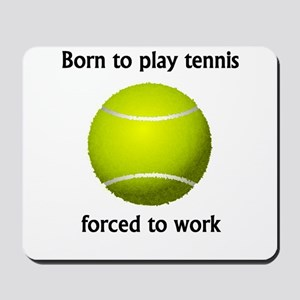 Born To Play Tennis Forced To Work Mousepad