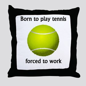 Born To Play Tennis Forced To Work Throw Pillow