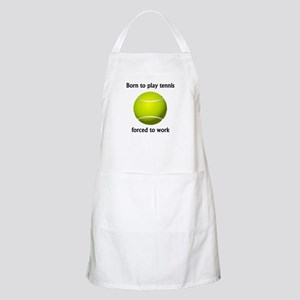 Born To Play Tennis Forced To Work Apron