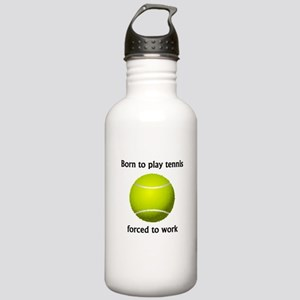 Born To Play Tennis Forced To Work Sports Water Bo