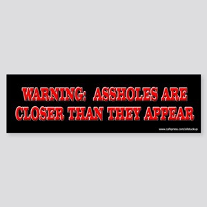 Warning - Assholes Closer Bumper Sticker