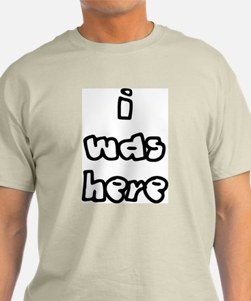 I Was Here T-Shirt