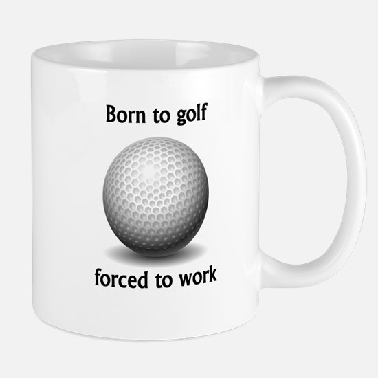 Born To Golf Forced To Work Mugs
