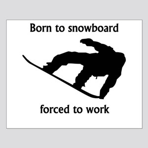 Born To Snowboard Forced To Work Poster Design