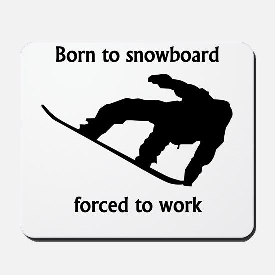Born To Snowboard Forced To Work Mousepad