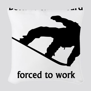 Born To Snowboard Forced To Work Woven Throw Pillo
