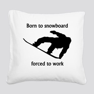 Born To Snowboard Forced To Work Square Canvas Pil
