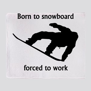 Born To Snowboard Forced To Work Throw Blanket