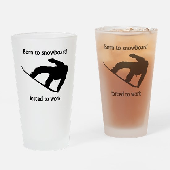 Born To Snowboard Forced To Work Drinking Glass