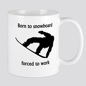 Born To Snowboard Forced To Work Mugs