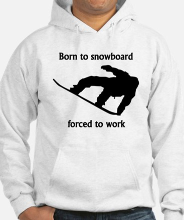 Born To Snowboard Forced To Work Jumper Hoody