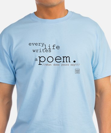 Every Life Writes a Poem T-Shirt