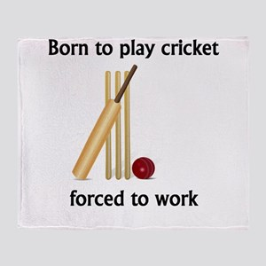 Born To Play Cricket Forced To Work Throw Blanket