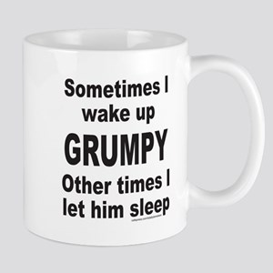 SOMETIMES I WAKE UP GRUMPY Mug