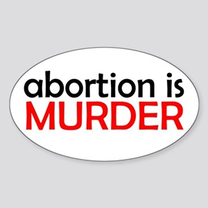 ABORTION IS MURDER T-SHIRT BU Oval Sticker