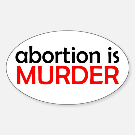 ABORTION IS MURDER T-SHIRT BU Oval Decal