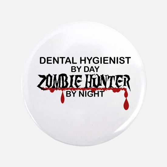 "Zombie Hunter - Dental Hygienist 3.5"" Button"