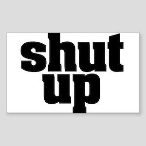 SHUT UP Rectangle Sticker