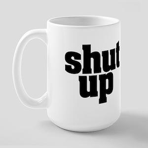 SHUT UP Large Mug