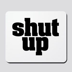 SHUT UP Mousepad