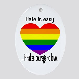 It takes courage to love. Oval Ornament