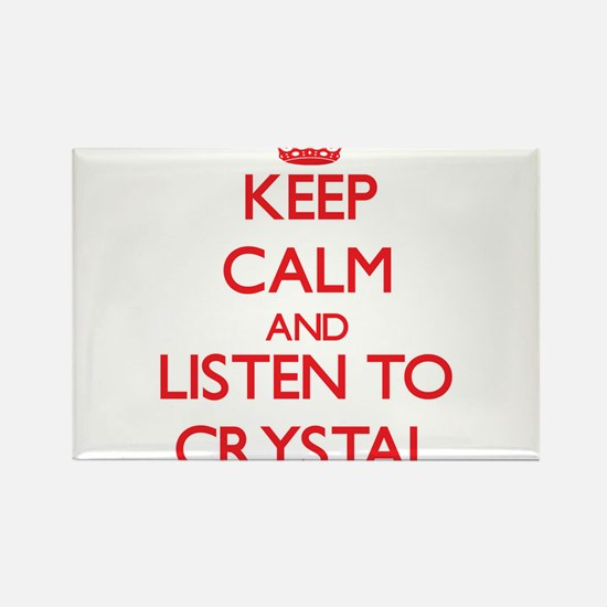 Keep Calm and listen to Crystal Magnets